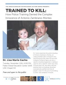 The flyer for Trained to Kill: How Police Training Denied the Complex Innocence of Antonio Zambrano-Montes. A picture of Zambrano-Montes holding a baby. Text reads: Dr. Cacho examines the police shooting of Antonio Zambrano-Montes, an undocumented Latino immigrant who was throwing rocks when he was shot. Instead of trying to figure out why a specific shooting happened or making a case for why a specific victim was more innocent than not, she starts with the premise that no shootings should be automatically justified and that all people—even if in the act of committing a crime—are complexly innocent. Free and open to the public.
